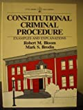 Constitutional Criminal Procedure : Examples and Explanations, Bloom, Robert M. and Brodin, Mark S., 0316099864