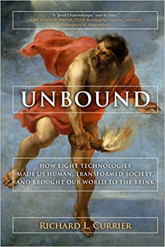 and Brought Our World to the Brink Unbound How Eight Technologies Made Us Human Transformed Society