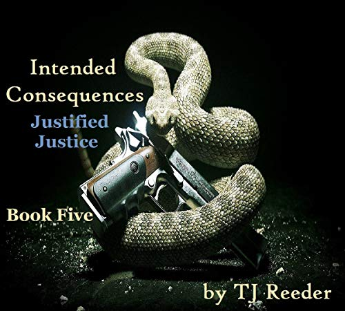 Intended Conquences, Justified Justice, book 5 by [Reeder, TJ]