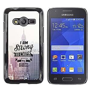 Shell-Star Arte & diseño plástico duro Fundas Cover Cubre Hard Case Cover para Samsung Galaxy Ace4 / Galaxy Ace 4 LTE / SM-G313F ( I Am Strong Because I Know )