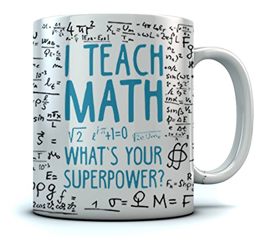 Funny Teacher Coffee Mug - I Teach Math What's Your Superpower? Funny Teachers Gift For School, Match Teacher Gifts, Teacher Coffee/Tea Cup 11 Oz. White