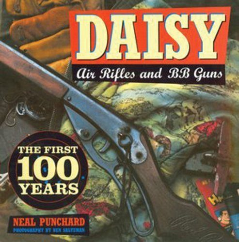 Download By Neal Punchard - Daisy Air Rifles and BB Guns: The First 100 Years (Reprint) (2013-01-30) [Hardcover] pdf epub