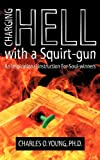 Charging Hell with a Squirt-Gun, Charles O. Young, 1607919354