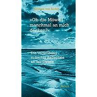 Ob die Möwen manchmal an mich denken?: Die Vertreibung jüdischer Badegäste an der Ostsee