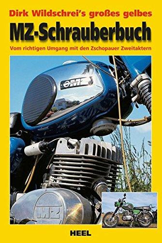 Dirk Wildschrei's großes gelbes MZ-Schrauberbuch: Vom richtigen Umgang mit den Zschopauer Zweitaktern