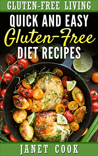 Quick and Easy  Gluten-Free  Diet Recipes (Gluten-Free Living Book 1)