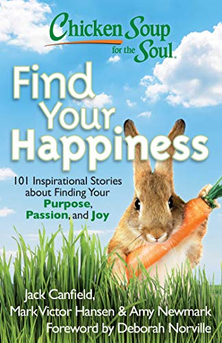 Chicken Soup for the Soul: Find Your Happiness: 101 Inspirational Stories about Finding Your Purpose, Passion, and Joy (Chicken Soup for the Soul (Quality Paper))