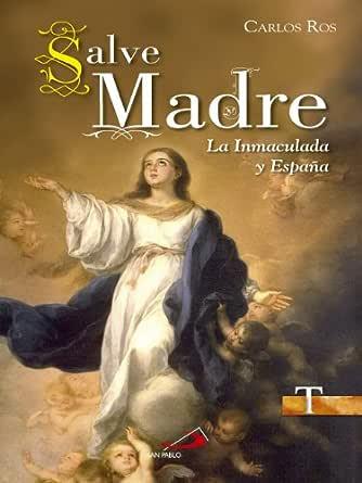 Salve Madre: La Inmaculada y España (Testigos) eBook: Ros, Carlos, España, Editorial San Pablo: Amazon.es: Tienda Kindle