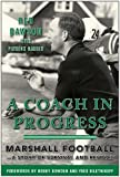 img - for A Coach in Progress: Marshall Football A Story of Survival and Revival book / textbook / text book