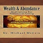 Wealth & Abundance: Meditations for Prosperous Living   Dr. Michael McCain
