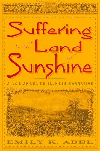 Suffering in the Land of Sunshine: A Los Angeles Illness Narrative (Critical Issues in Health and Medicine)