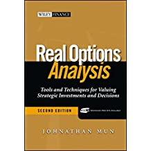 Real Options Analysis: Tools and Techniques for Valuing Strategic Investments and Decisions
