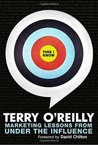 This I Know: Marketing Lessons from Under the Influence Terry OReilly