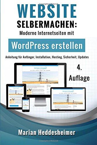 Website Selbermachen: Moderne Internetseiten mit WordPress erstellen: Anleitung für Anfänger, Installation, Hosting, Sicherheit, Updates (Die eigene ... Ihr Unternehmen: vom Einsteiger zum Profi.)