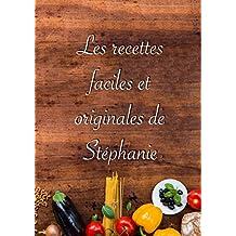 Les recettes faciles et originales de Stéphanie (French Edition)