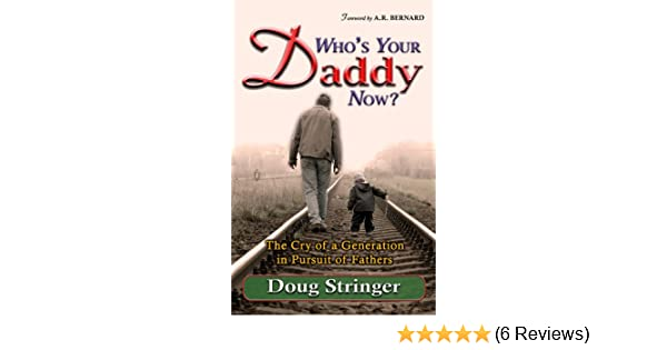 Whos Your Daddy Now?: The Cry of a Generation in Pursuit of Fathers - Kindle edition by Doug Stringer. Religion & Spirituality Kindle eBooks @ Amazon.com.