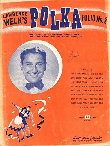 Lawrence Welk's Polka Folio No. 2: For Piano, Piano Accordion, Clarient, Trumpet, Tenor Saxophone, Alto Saxophone, Guitar, etc. (Lawrence Welk Piano)