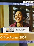 Microsoft Office Access 2007, Exam 77-605 S tudent CD-ROM and Six-Month Office Trial CD-ROM with Certiprep Access-App License Set, Microsoft Official Academic Course, 0470463503