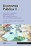 img - for Econom a P blica II: Teor a de la imposici n. Sistema impositivo. Otros ingresos p blicos. Econom a P blica Internacional (Spanish Edition) book / textbook / text book