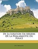 img - for De La Luxation En Arriere De La Phalangette Du Pouce (French Edition) book / textbook / text book