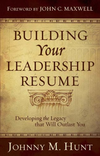 Building Your Leadership Resume Johnny Hunt Building Your Leadership Resume by [Hunt, Johnny M.]