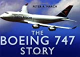 The Boeing 747 Story, Peter R. March, 0750944854