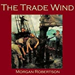 The Trade Wind | Morgan Robertson