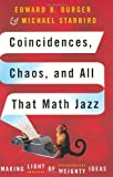 Coincidences Chaos and All That Math Jazz, Edward B. Burger and Michael Starbird, 0393059456