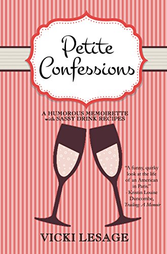 Petite Confessions: A Humorous Memoirette with Sassy Drink Recipes