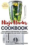 Ninja Blender Cookbook: Top 50 Whole Food Recipes to Cleanse, Fight Inflammation, and Reset Your Body