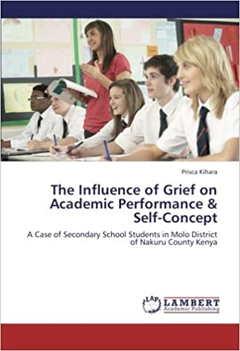 The Influence of Grief on Academic Performance and Self-Concept: A Case of Secondary School Students in Molo District of Nakuru County Kenya