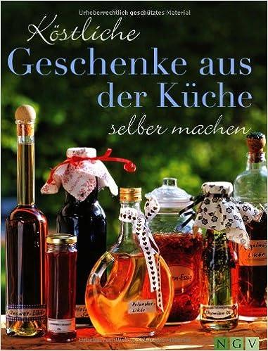 Köstliche Geschenke aus der Küche selber machen: Amazon.de ...