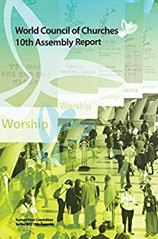 World Council of Churches 10th Assembly Report: God of life, lead us to justice and peace by [Committee, Korean Host]