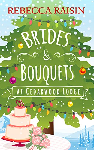 (Brides and Bouquets At Cedarwood Lodge: The perfect romance to curl up with in 2018!)