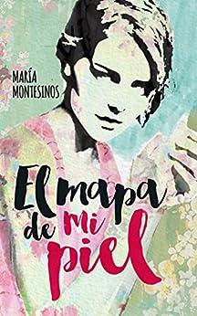 El mapa de mi piel (Spanish Edition) by [Montesinos, María]