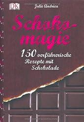 Schokomagie: 150 verführerische Rezepte mit Schokolade