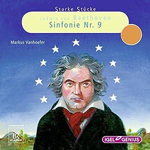 Ludwig van Beethoven: Sinfonie Nr. 9 (Starke Stücke) Hörspiel