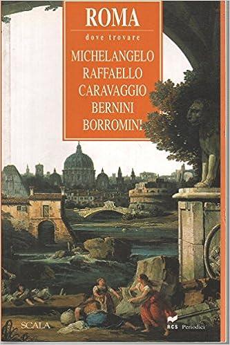 roma dove trovare michelangelo raffaello caravaggio bernini borromini