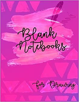 Blank Notebooks For Drawing: 8.5 x 11, 120 Unlined Blank Pages For Unguided Doodling, Drawing, Sketching & Writing