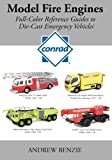 Model Fire Engines: Conrad: Full-Color Reference Guides to Die-Cast Emergency Vehicles