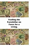 Trading the Eurodollar on Forex for a Living by
