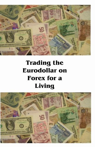 Trading the Eurodollar on Forex for a Living by James Oddo