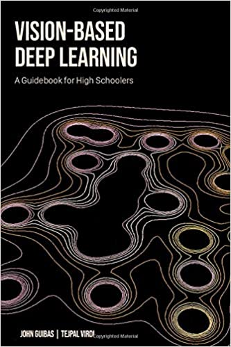 Vision Based Deep Learning A Guidebook For High Schoolers Tejpal