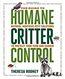 img - for The Guide to Humane Critter Control: Natural, Nontoxic Pest Solutions to Protect Your Yard and Garden book / textbook / text book
