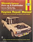 Haynes Repair Manual: Nissan /Datsun Pick-up and Pathfinder - Pick-ups 1980 Thru 1997/ Pathfinder 1987 Thru 1995 (All 2WD and 4WD Models with a Gasoline Engine) Based on a Complete Teardown and Rebuild