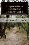 Impressions Comedic Theory Vol 3, Immanuel Jones, 1480066648