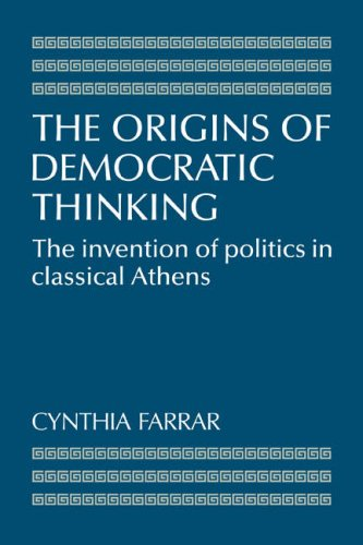 The Origins of Democratic Thinking: The Invention of Politics in Classical Athens
