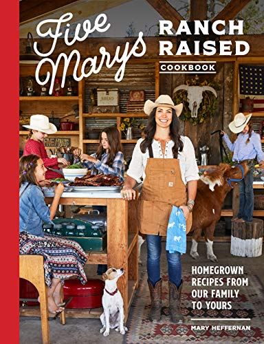 Book Cover: Five Marys Ranch Raised Cookbook: Homegrown Recipes from Our Family to Yours