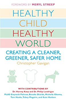 Healthy Child Healthy World: Creating a Cleaner, Greener, Safer Home by [Gavigan, Christopher]