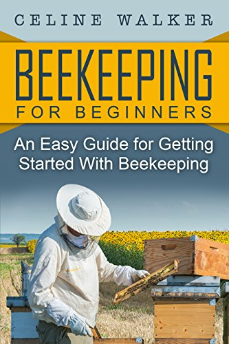 Beekeeping: An Easy Guide for Getting Started with Beekeeping (Beekeeping for Beginners)